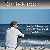 Confidence (Positive Affirmations for Confidence and Self Esteem) by Dr. Harry Henshaw