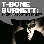T Bone Burnett: The Rhapsody Interview by T Bone Burnett
