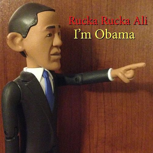 I'm Obama (Big Black Remix) by Rucka Rucka Ali