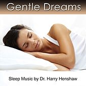 Sleep Music of Gentle Dreams (Sleep Music By Dr. harry Henshaw) by Dr. Harry Henshaw
