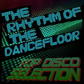 The Rhythm of the Dancefloor Top Disco Selection by Various Artists