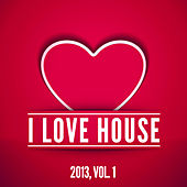 I Love House 2013, Vol. 1 by Various Artists