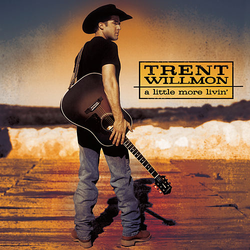A Little More Livin' by Trent Willmon