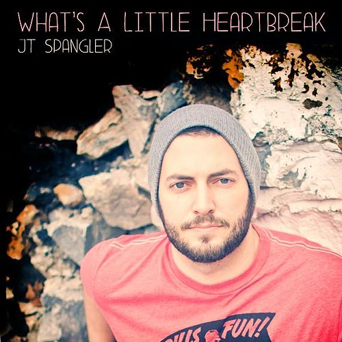 What's a Little Heartbreak by Jt Spangler
