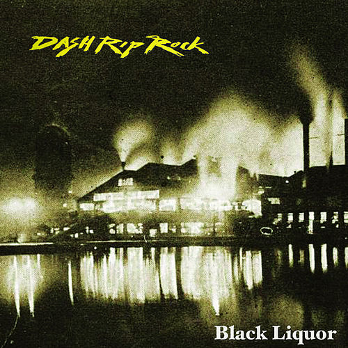 Black Liquor by Dash Rip Rock
