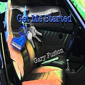 Get Me Started by Gary Fuston