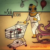 Danger Close by The Sub-Vectors