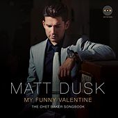 My Funny Valentine: The Chet Baker Songbook by Matt Dusk
