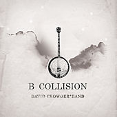 B Collision or (B is for Banjo), or (B sides), or (Bill), or perhaps more accurately (...the eschatology of Bluegrass) (With Bonus Track) by David Crowder Band
