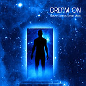 Dream On: Nature Sounds Sleep Music and Bedtime Songs to Help You Sleep, Dream Music for Relaxation by Bedtime Songs Collective