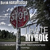 I Hate My Role by Burak Harsitlioglu