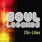 Soul Legends: The Chi-Lites by The Chi-Lites
