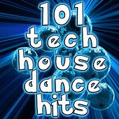 101 Tech House Dance Hits - Best of Top Electronica, Rave, Club, Techno, Progressive House, Psy Trance, Anthems by Various Artists