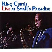 Live At Small's Paradise by King Curtis