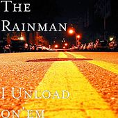 I Unload on'em by Rain Man