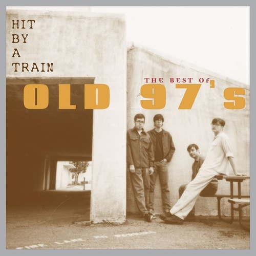 Hit By A Train: The Best Of Old 97's by Old 97's