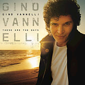 These Are The Days by Gino Vannelli