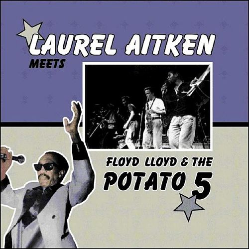 Meets Floyd Lloyd & The Potato 5 by Laurel Aitken