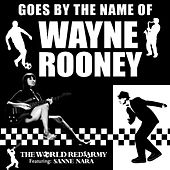 Goes by the Name of Wayne Rooney (feat. Sanne Nara) by The World Red Army