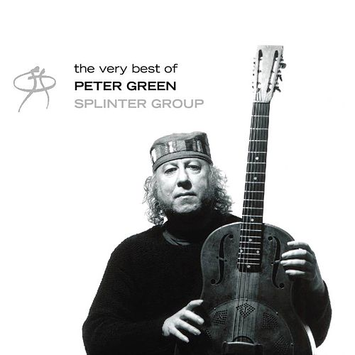 The Very Best Of Peter Green Splinter Group by Peter Green