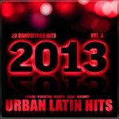 Urban Latin Hits 2013, Vol. 6 (Kuduro, Salsa, Bachata, Merengue, Reggaeton, Mambo, Cubaton, Dembow, Bolero, Cumbia, Urbano) by Various Artists