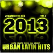 Urban Latin Hits 2013, Vol.4 (Kuduro, Salsa, Bachata, Merengue, Reggaeton, Mambo, Cubaton, Dembow, Bolero, Cumbia, Urbano) by Various Artists