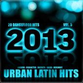 Urban Latin Hits 2013, Vol. 5 (Kuduro, Salsa, Bachata, Merengue, Reggaeton, Mambo, Cubaton, Dembow, Bolero, Cumbia, Urbano) by Various Artists