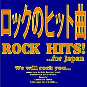 Rock Hits!...For Japan (We Will Rock You, Another Brick In The Wall, Stairway To Heaven, Beat It, Child In Time, Message In A Bottle) by Various Artists