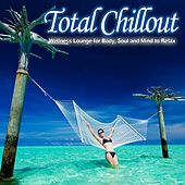 Total Chillout (Wellness Lounge for Body, Soul and Mind to Relax) by Various Artists