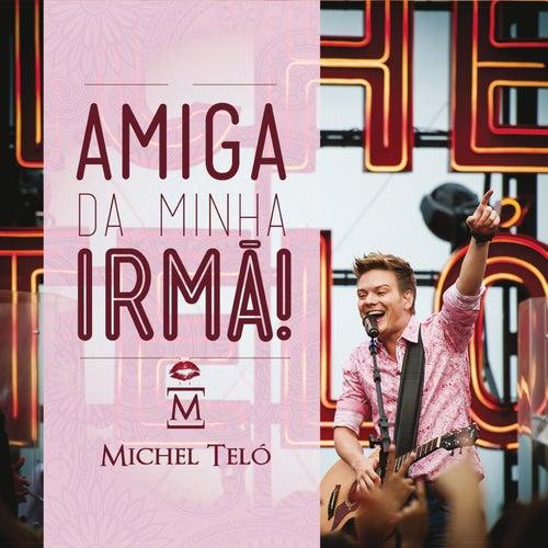Amiga Da Minha Irmã by Michel Teló