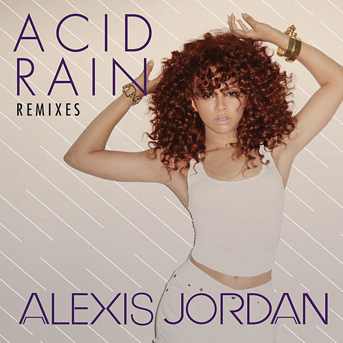 Acid Rain - REMIXES by Alexis Jordan