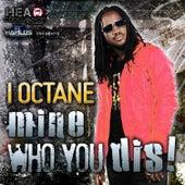 Mine Who You Dis! by I-Octane