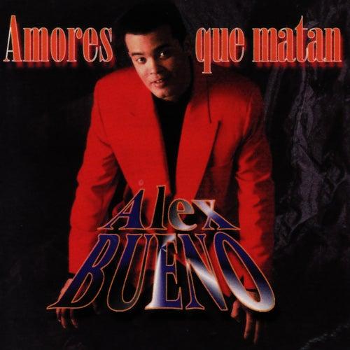 Amores Que Matan by Alex Bueno