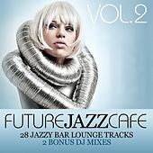 Future Jazz Cafe Vol.2 (28 Tracks + 2 Bonus Mixes) by Various Artists