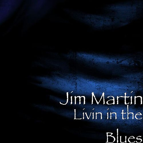 Livin in the Blues by Jim Martin