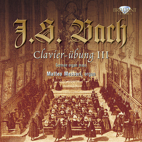 Bach: Clavierübung Teil III by Matteo Messori