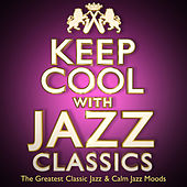 Keep Cool with Jazz Classics - The Greatest Classic Jazz & Calm Jazz Moods von Various Artists