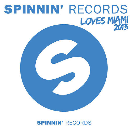 Spinnin' Records Loves Miami 2013 by Various Artists