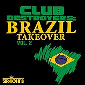 Club Destroyers: Brazil Takeover Vol. 2 by Various Artists