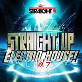 Straight Up Electro House! Vol. 7 by Various Artists