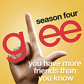 You Have More Friends Than You Know (Glee Cast Version) by Glee Cast