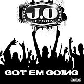 Got Em Going by J.O Jetson