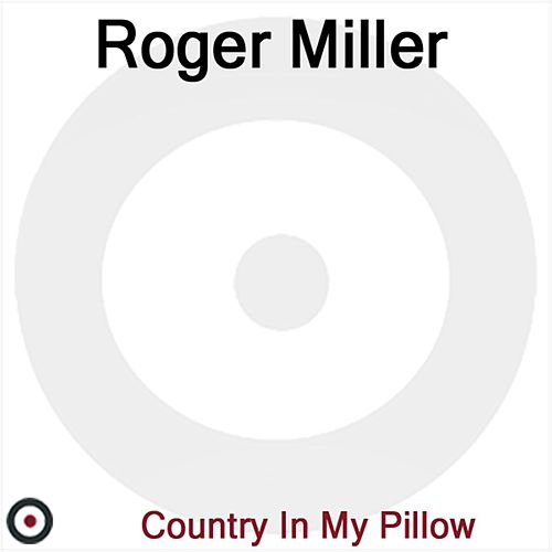 Country In My Pillow by Roger Miller
