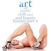 Art of Erotic Chill Out and Beauty Lounge, Pt. 2 (The Ultimate Lounge Edition) by Various Artists