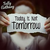 Today Is Not Tomorrow by Sally Anthony (1)