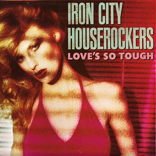 Love's So Tough by Iron City Houserockers