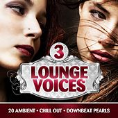 Lounge Voices, Vol. 3 (20 Ambient, Chill Out, Downbeat Pearls) by Various Artists