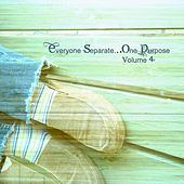 Everyone Separate... One Purpose, Vol. 4 by Various Artists