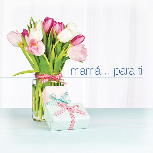 Mamá... Para Ti by Various Artists