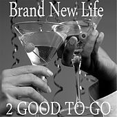 Brand New Life by 2 Good To Go